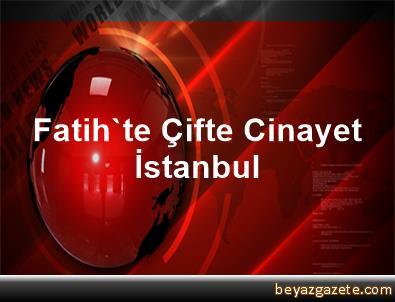 Fatih'te Çifte Cinayet İstanbul