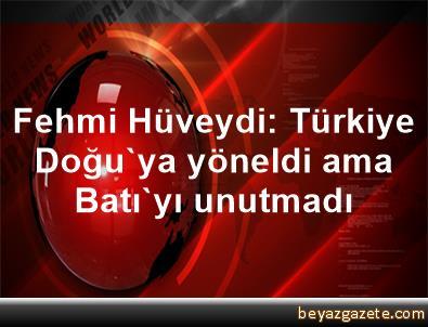 Fehmi Hüveydi: Türkiye, Doğu'ya yöneldi ama Batı'yı unutmadı