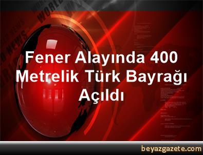 Fener Alayında 400 Metrelik Türk Bayrağı Açıldı