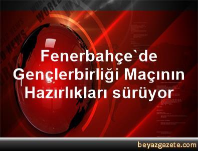 Fenerbahçe'de Gençlerbirliği Maçının Hazırlıkları sürüyor
