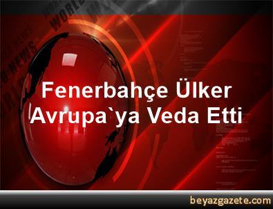 Fenerbahçe Ülker Avrupa'ya Veda Etti