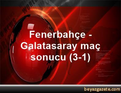 Fenerbahçe - Galatasaray maç sonucu (3-1)