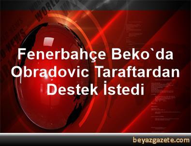 Fenerbahçe Beko'da Obradovic, Taraftardan Destek İstedi