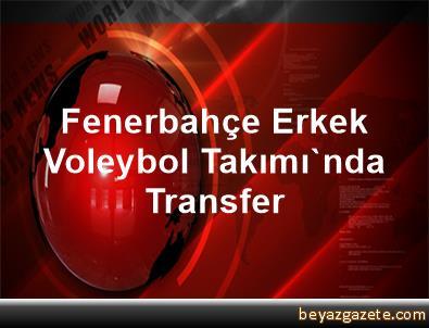 Fenerbahçe Erkek Voleybol Takımı'nda Transfer