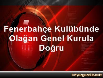 Fenerbahçe Kulübünde Olağan Genel Kurula Doğru