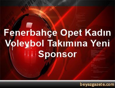 Fenerbahçe Opet Kadın Voleybol Takımına Yeni Sponsor