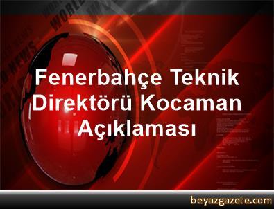 Fenerbahçe Teknik Direktörü Kocaman Açıklaması