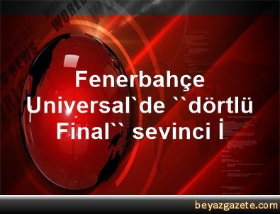 Fenerbahçe Universal'de ''dörtlü Final'' sevinci İ