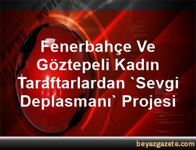 Fenerbahçe Ve Göztepeli Kadın Taraftarlardan 'Sevgi Deplasmanı' Projesi