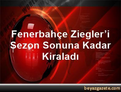 Fenerbahçe, Ziegler'i Sezon Sonuna Kadar Kiraladı