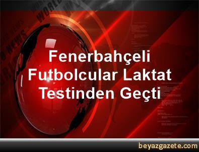 Fenerbahçeli Futbolcular Laktat Testinden Geçti