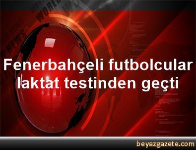 Fenerbahçeli futbolcular, laktat testinden geçti