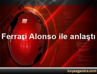 Ferrari, Alonso ile anlaştı