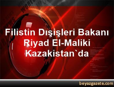 Filistin Dışişleri Bakanı Riyad El-Maliki Kazakistan'da