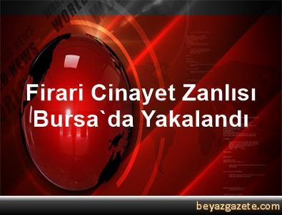 Firari Cinayet Zanlısı Bursa'da Yakalandı