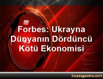 Forbes: Ukrayna Dünyanın Dördüncü Kötü Ekonomisi