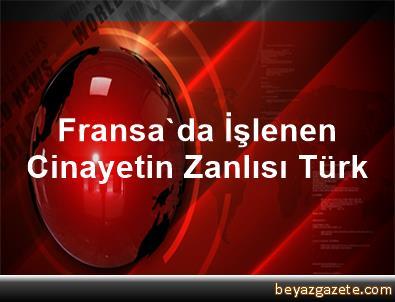 Fransa'da İşlenen Cinayetin Zanlısı Türk