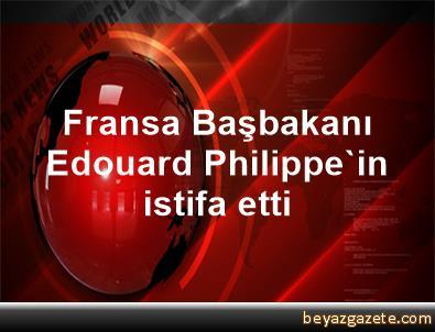 Fransa Başbakanı Edouard Philippe'in istifa etti