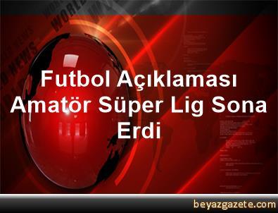 Futbol Açıklaması Amatör Süper Lig Sona Erdi