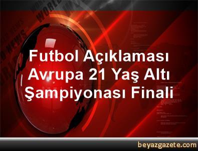 Futbol Açıklaması Avrupa 21 Yaş Altı Şampiyonası Finali