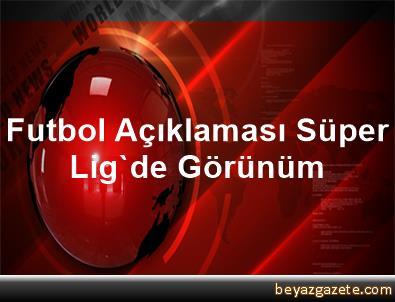 Futbol Açıklaması Süper Lig'de Görünüm