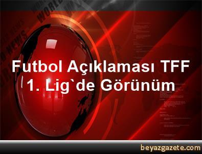Futbol Açıklaması TFF 1. Lig'de Görünüm