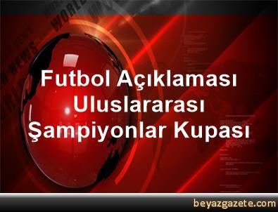 Futbol Açıklaması Uluslararası Şampiyonlar Kupası