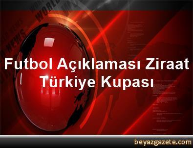Futbol Açıklaması Ziraat Türkiye Kupası