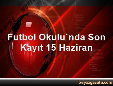 Futbol Okulu'nda Son Kayıt 15 Haziran