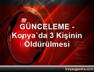 GÜNCELEME - Konya'da 3 Kişinin Öldürülmesi