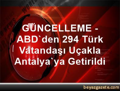 GÜNCELLEME - ABD'den 294 Türk Vatandaşı Uçakla Antalya'ya Getirildi