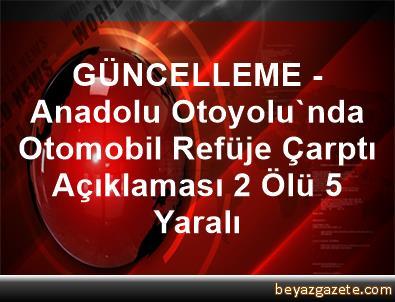 GÜNCELLEME - Anadolu Otoyolu'nda Otomobil Refüje Çarptı Açıklaması 2 Ölü, 5 Yaralı