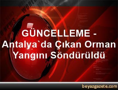 GÜNCELLEME - Antalya'da Çıkan Orman Yangını Söndürüldü