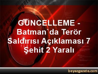 GÜNCELLEME - Batman'da Terör Saldırısı Açıklaması 7 Şehit, 2 Yaralı