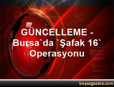 GÜNCELLEME - Bursa'da 'Şafak 16' Operasyonu