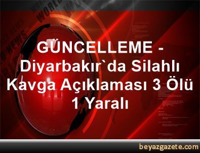 GÜNCELLEME - Diyarbakır'da Silahlı Kavga Açıklaması 3 Ölü, 1 Yaralı