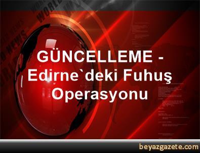 GÜNCELLEME - Edirne'deki Fuhuş Operasyonu