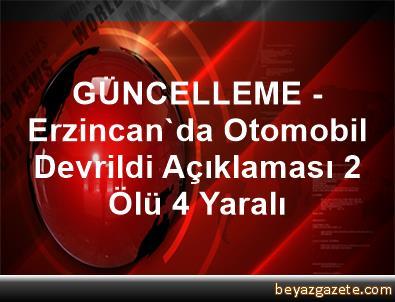 GÜNCELLEME - Erzincan'da Otomobil Devrildi Açıklaması 2 Ölü, 4 Yaralı