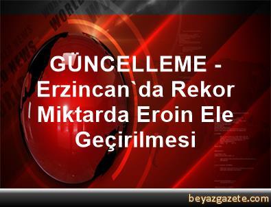 GÜNCELLEME - Erzincan'da Rekor Miktarda Eroin Ele Geçirilmesi
