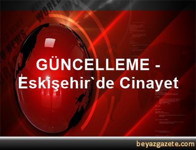GÜNCELLEME - Eskişehir'de Cinayet