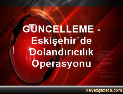 GÜNCELLEME - Eskişehir'de Dolandırıcılık Operasyonu