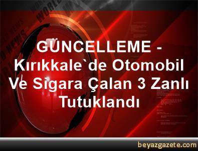 GÜNCELLEME - Kırıkkale'de Otomobil Ve Sigara Çalan 3 Zanlı Tutuklandı