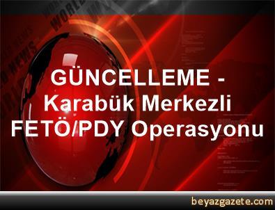 GÜNCELLEME - Karabük Merkezli FETÖ/PDY Operasyonu