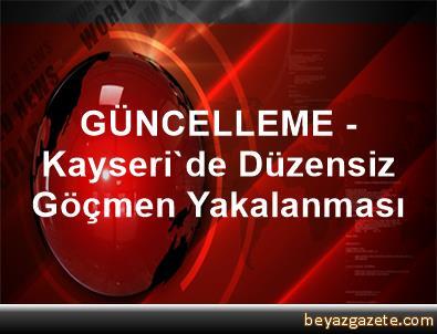 GÜNCELLEME - Kayseri'de Düzensiz Göçmen Yakalanması