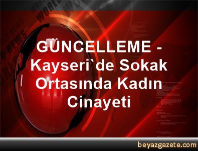GÜNCELLEME - Kayseri'de Sokak Ortasında Kadın Cinayeti