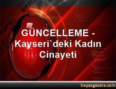 GÜNCELLEME - Kayseri'deki Kadın Cinayeti