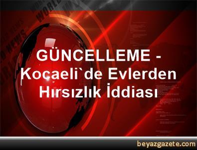 GÜNCELLEME - Kocaeli'de Evlerden Hırsızlık İddiası