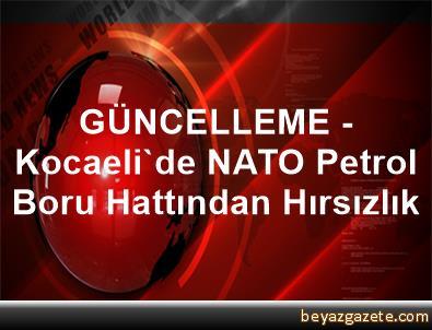 GÜNCELLEME - Kocaeli'de NATO Petrol Boru Hattından Hırsızlık