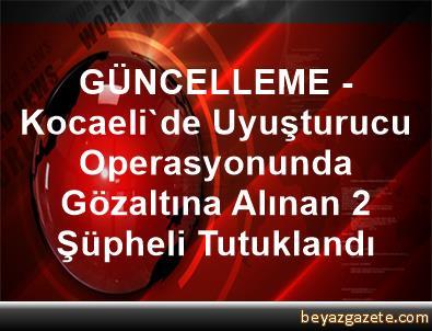 GÜNCELLEME - Kocaeli'de Uyuşturucu Operasyonunda Gözaltına Alınan 2 Şüpheli Tutuklandı