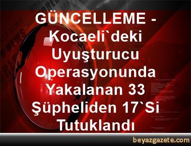GÜNCELLEME - Kocaeli'deki Uyuşturucu Operasyonunda Yakalanan 33 Şüpheliden 17'Si Tutuklandı
